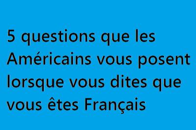 5 questions que les Américains vous posent lorsque vous dites que vous êtes Français