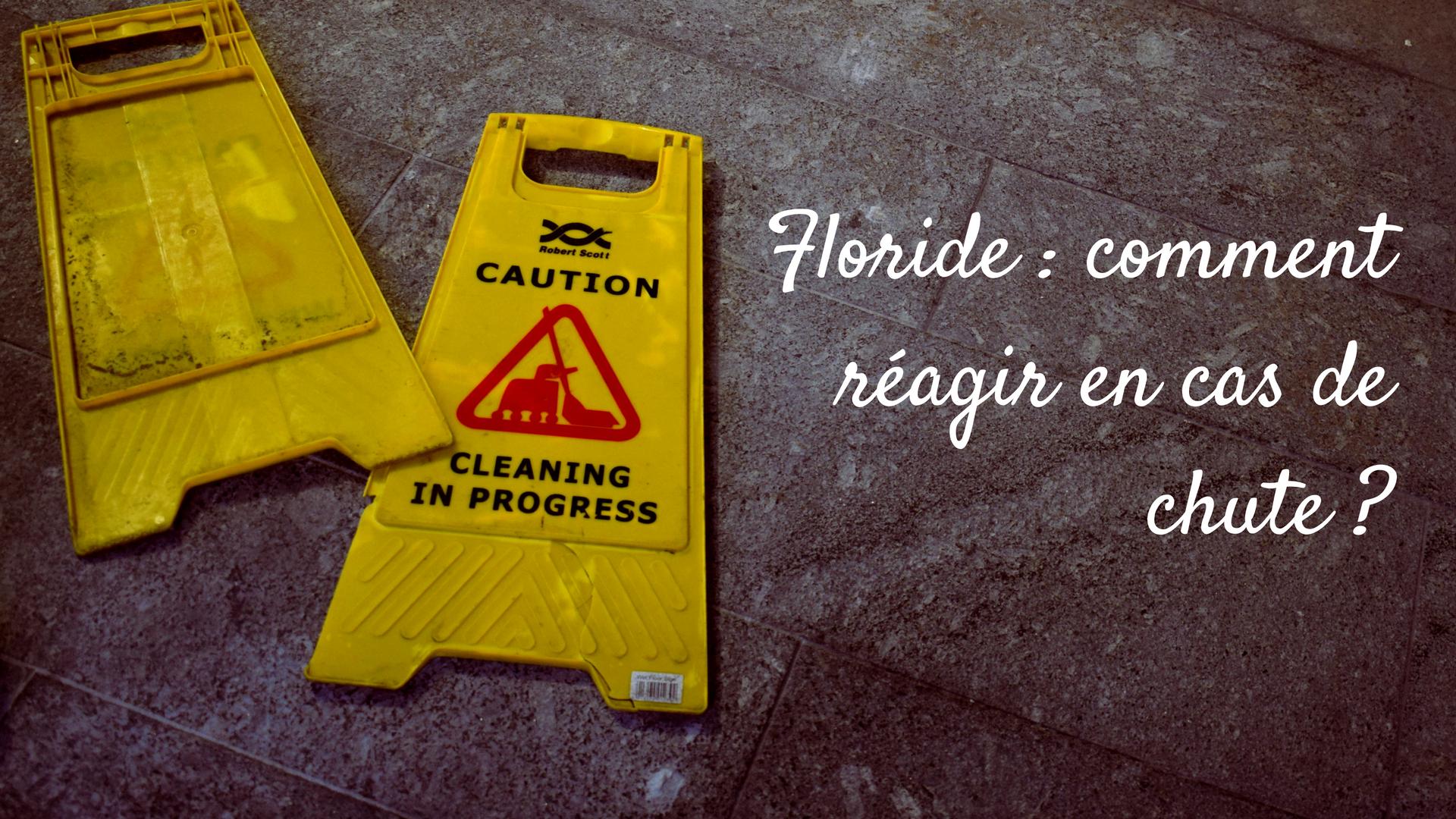 Floride : comment réagir en cas de chute ?